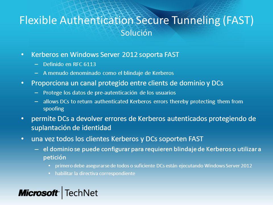 Flexible Authentication Secure Tunneling (FAST) Solución Kerberos en Windows Server 2012 soporta FAST – Definido en RFC 6113 – A menudo denominado com