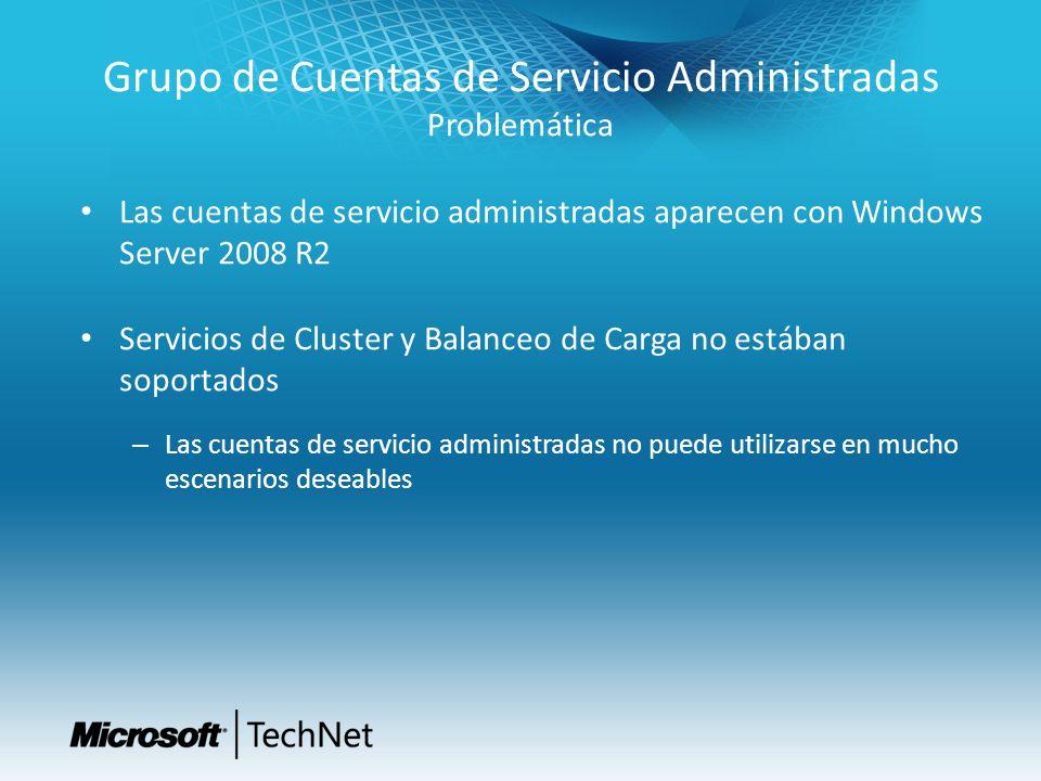 Grupo de Cuentas de Servicio Administradas Problemática Las cuentas de servicio administradas aparecen con Windows Server 2008 R2 Servicios de Cluster