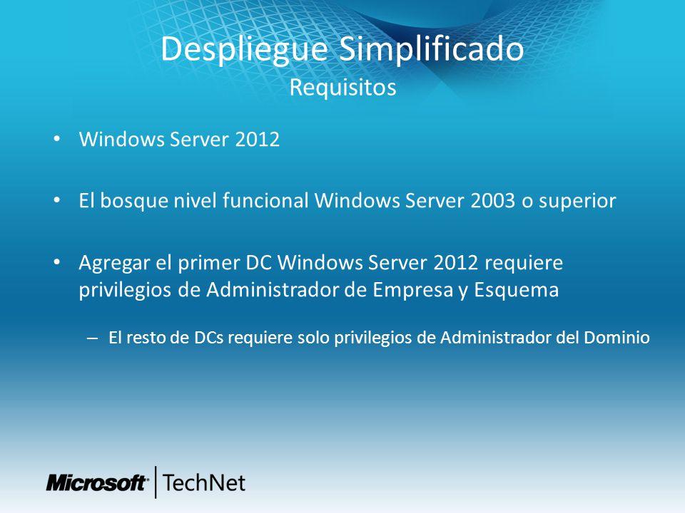 Despliegue Simplificado Requisitos Windows Server 2012 El bosque nivel funcional Windows Server 2003 o superior Agregar el primer DC Windows Server 20
