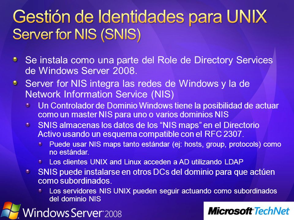 Se instala como una parte del Role de Directory Services de Windows Server 2008.