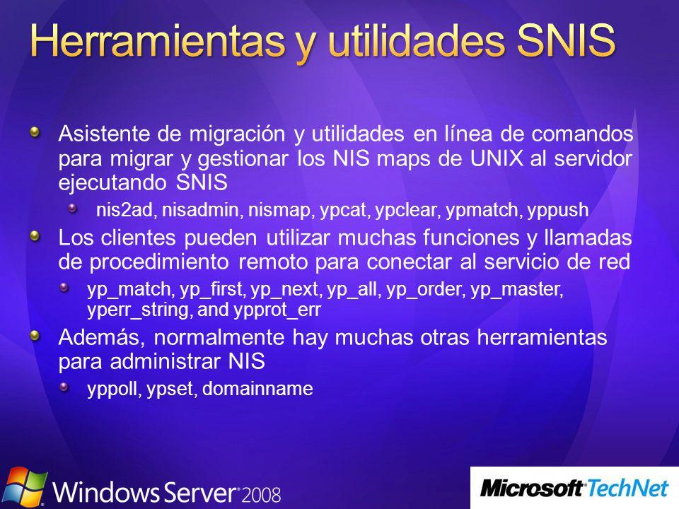 Asistente de migración y utilidades en línea de comandos para migrar y gestionar los NIS maps de UNIX al servidor ejecutando SNIS nis2ad, nisadmin, nismap, ypcat, ypclear, ypmatch, yppush Los clientes pueden utilizar muchas funciones y llamadas de procedimiento remoto para conectar al servicio de red yp_match, yp_first, yp_next, yp_all, yp_order, yp_master, yperr_string, and ypprot_err Además, normalmente hay muchas otras herramientas para administrar NIS yppoll, ypset, domainname