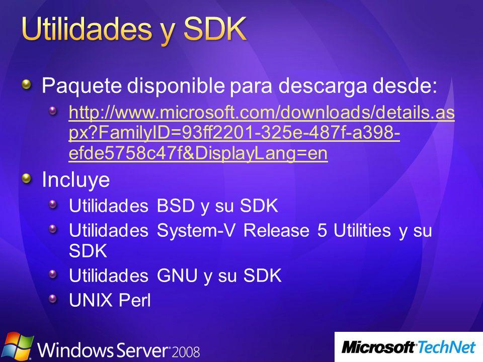 Paquete disponible para descarga desde: http://www.microsoft.com/downloads/details.as px FamilyID=93ff2201-325e-487f-a398- efde5758c47f&DisplayLang=en Incluye Utilidades BSD y su SDK Utilidades System-V Release 5 Utilities y su SDK Utilidades GNU y su SDK UNIX Perl