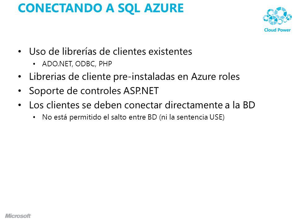 CONECTANDO A SQL AZURE Uso de librerías de clientes existentes ADO.NET, ODBC, PHP Librerias de cliente pre-instaladas en Azure roles Soporte de controles ASP.NET Los clientes se deben conectar directamente a la BD No está permitido el salto entre BD (ni la sentencia USE)