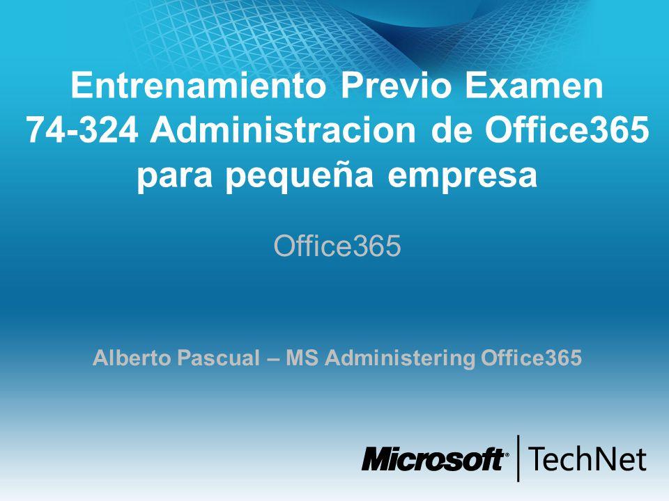 Entrenamiento Previo Examen 74-324 Administracion de Office365 para pequeña empresa Office365 Alberto Pascual – MS Administering Office365