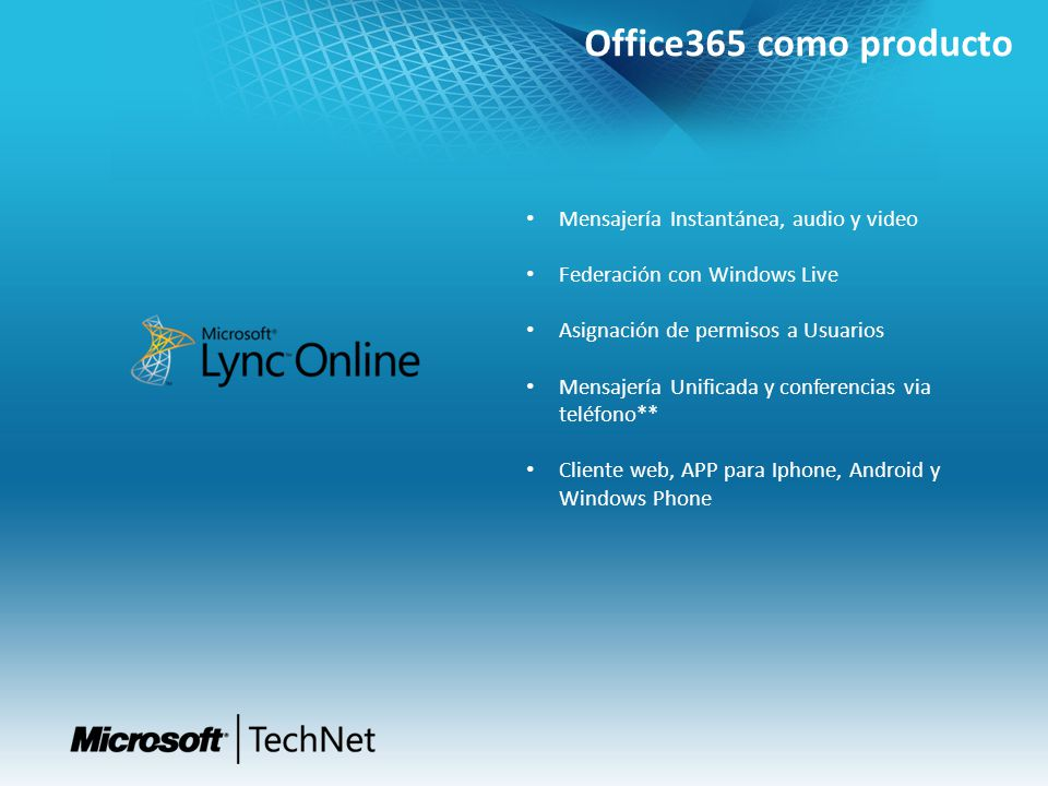 Office365 como producto Mensajería Instantánea, audio y video Federación con Windows Live Asignación de permisos a Usuarios Mensajería Unificada y con