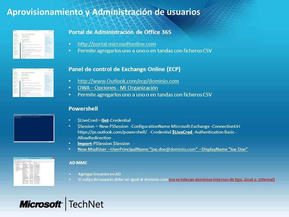 Aprovisionamiento y Administración de usuarios Portal de Administración de Office 365 http://portal.microsoftonline.com Permite agregarlos uno a uno o