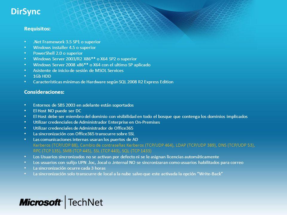DirSync Requisitos:.Net Framework 3.5 SP1 o superior Windows installer 4.5 o superior PowerShell 2.0 o superior Windows Server 2003/R2 X86** o X64 SP2