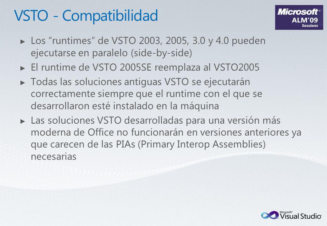 Los runtimes de VSTO 2003, 2005, 3.0 y 4.0 pueden ejecutarse en paralelo (side-by-side) El runtime de VSTO 2005SE reemplaza al VSTO2005 Todas las soluciones antiguas VSTO se ejecutarán correctamente siempre que el runtime con el que se desarrollaron esté instalado en la máquina Las soluciones VSTO desarrolladas para una versión más moderna de Office no funcionarán en versiones anteriores ya que carecen de las PIAs (Primary Interop Assemblies) necesarias