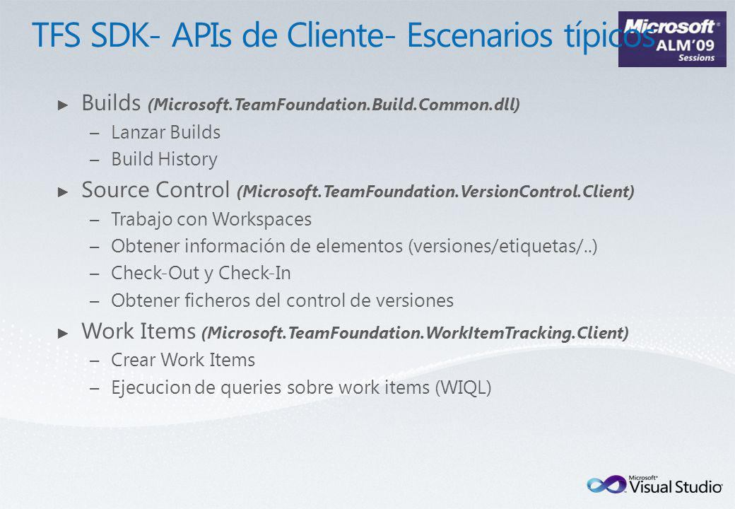 Builds (Microsoft.TeamFoundation.Build.Common.dll) –Lanzar Builds –Build History Source Control (Microsoft.TeamFoundation.VersionControl.Client) –Trabajo con Workspaces –Obtener información de elementos (versiones/etiquetas/..) –Check-Out y Check-In –Obtener ficheros del control de versiones Work Items (Microsoft.TeamFoundation.WorkItemTracking.Client) –Crear Work Items –Ejecucion de queries sobre work items (WIQL)