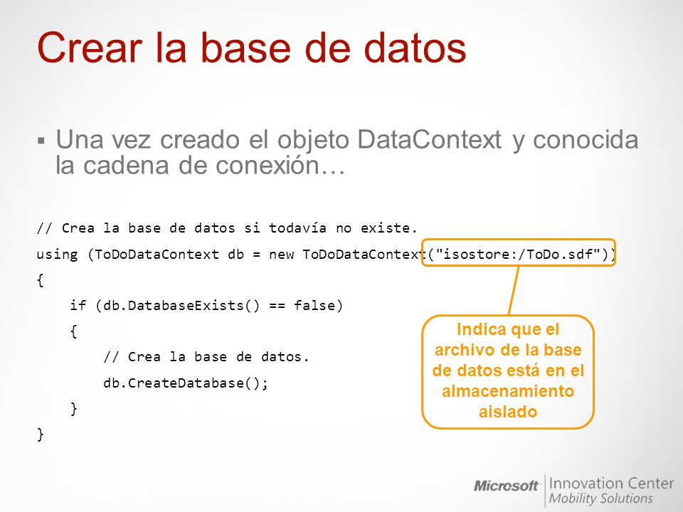 Crear la base de datos Una vez creado el objeto DataContext y conocida la cadena de conexión… // Crea la base de datos si todavía no existe. using (To