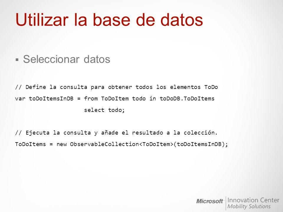 Utilizar la base de datos Seleccionar datos // Define la consulta para obtener todos los elementos ToDo var toDoItemsInDB = from ToDoItem todo in toDo