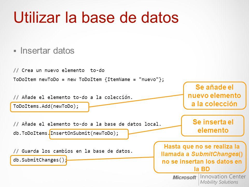 Utilizar la base de datos Insertar datos // Crea un nuevo elemento to-do ToDoItem newToDo = new ToDoItem {ItemName =