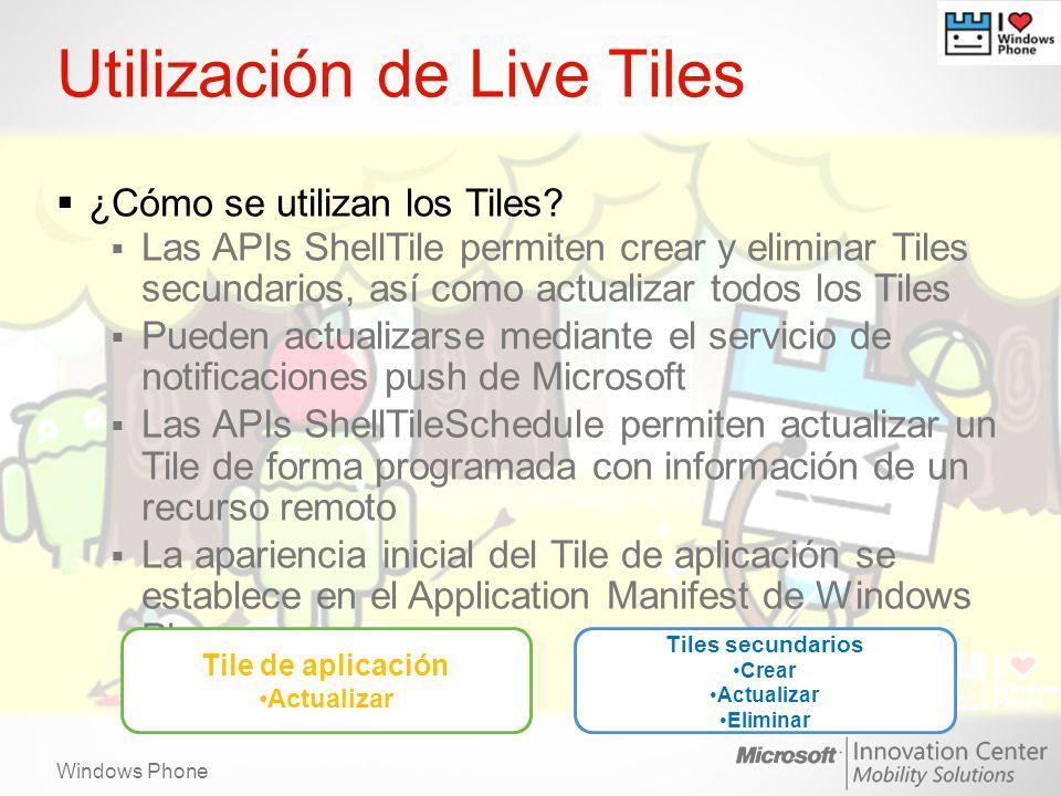 Windows Phone Utilización de Live Tiles ¿Cómo se utilizan los Tiles? Las APIs ShellTile permiten crear y eliminar Tiles secundarios, así como actualiz