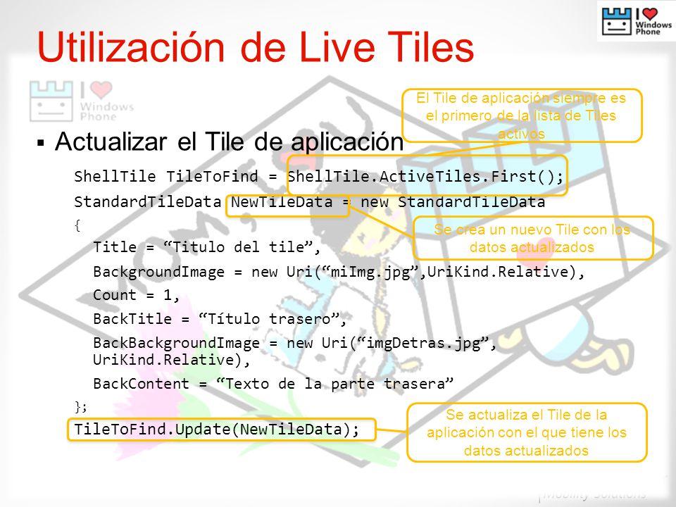 Utilización de Live Tiles Actualizar el Tile de aplicación ShellTile TileToFind = ShellTile.ActiveTiles.First(); StandardTileData NewTileData = new St