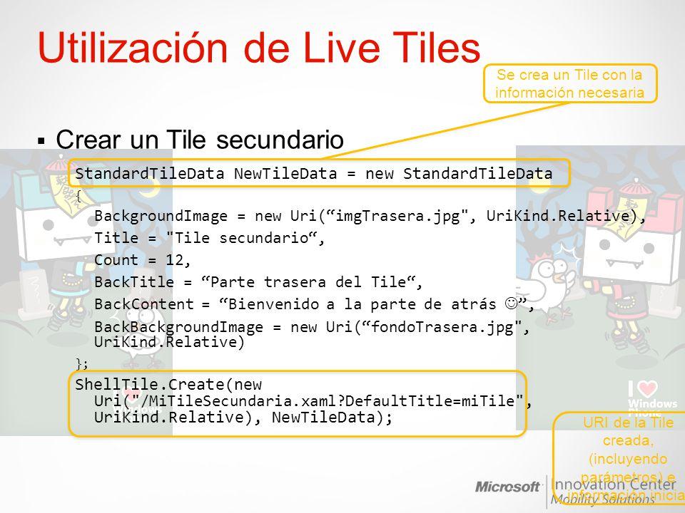 Utilización de Live Tiles Crear un Tile secundario StandardTileData NewTileData = new StandardTileData { BackgroundImage = new Uri(imgTrasera.jpg