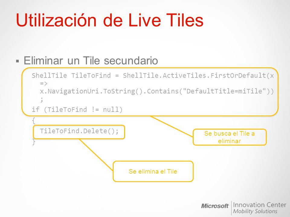 Utilización de Live Tiles Eliminar un Tile secundario ShellTile TileToFind = ShellTile.ActiveTiles.FirstOrDefault(x => x.NavigationUri.ToString().Cont