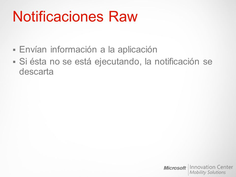 Notificaciones Raw Envían información a la aplicación Si ésta no se está ejecutando, la notificación se descarta