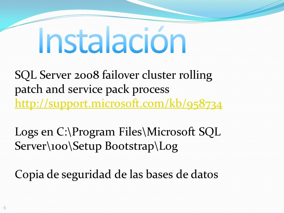44 SQL Server 2008 failover cluster rolling patch and service pack process http://support.microsoft.com/kb/958734 Logs en C:\Program Files\Microsoft SQL Server\100\Setup Bootstrap\Log Copia de seguridad de las bases de datos