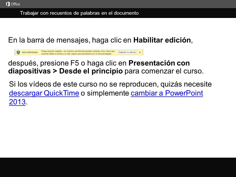 Trabajar con recuentos de palabras en el documento j En la barra de mensajes, haga clic en Habilitar edición, Si los vídeos de este curso no se reprod