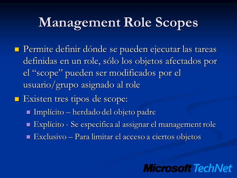Management Role Scopes Permite definir dónde se pueden ejecutar las tareas definidas en un role, sólo los objetos afectados por el scope pueden ser mo