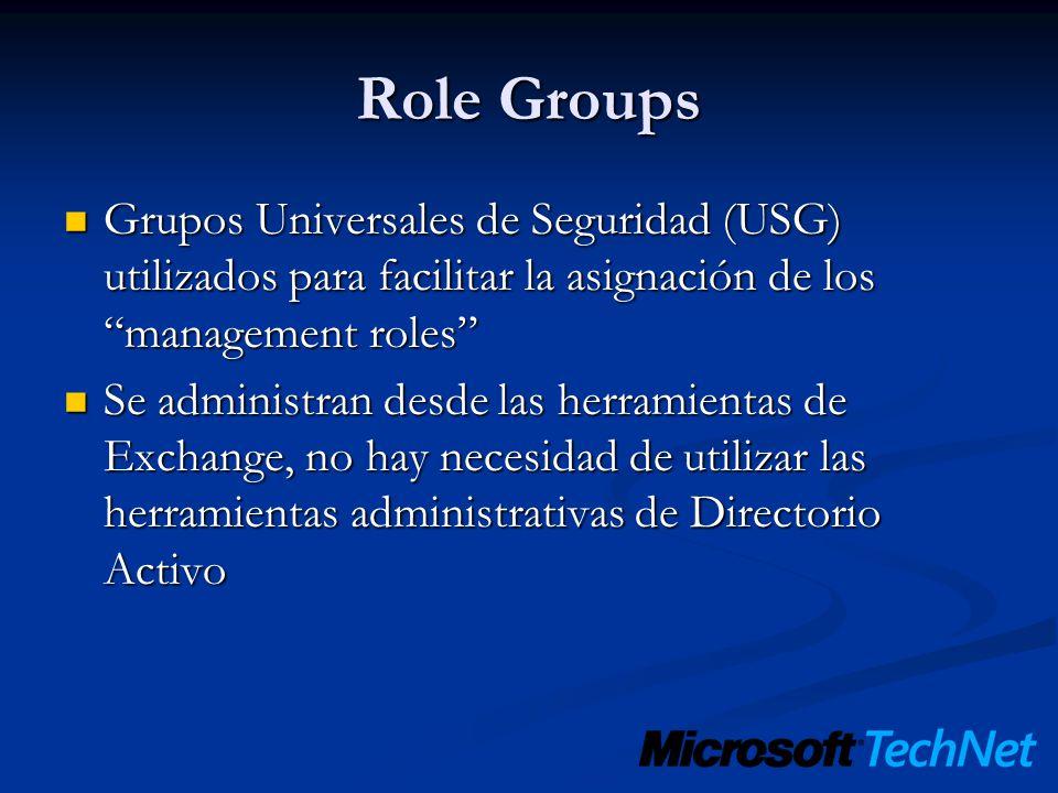 Role Groups Grupos Universales de Seguridad (USG) utilizados para facilitar la asignación de los management roles Grupos Universales de Seguridad (USG