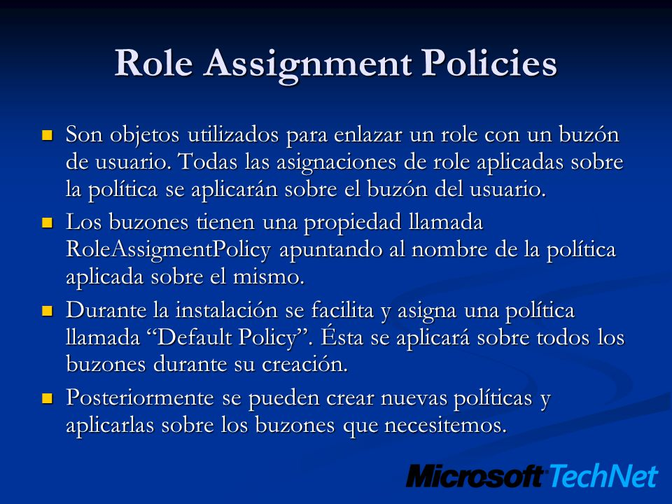Role Assignment Policies Son objetos utilizados para enlazar un role con un buzón de usuario.