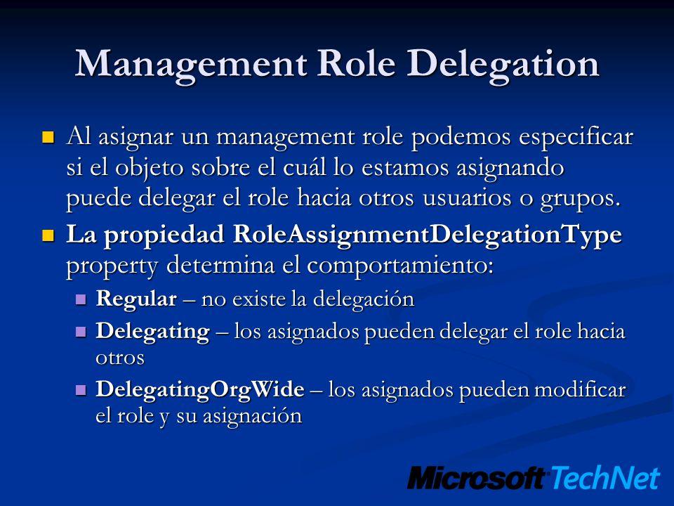 Management Role Delegation Al asignar un management role podemos especificar si el objeto sobre el cuál lo estamos asignando puede delegar el role hac