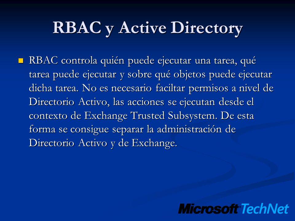 RBAC y Active Directory RBAC controla quién puede ejecutar una tarea, qué tarea puede ejecutar y sobre qué objetos puede ejecutar dicha tarea. No es n