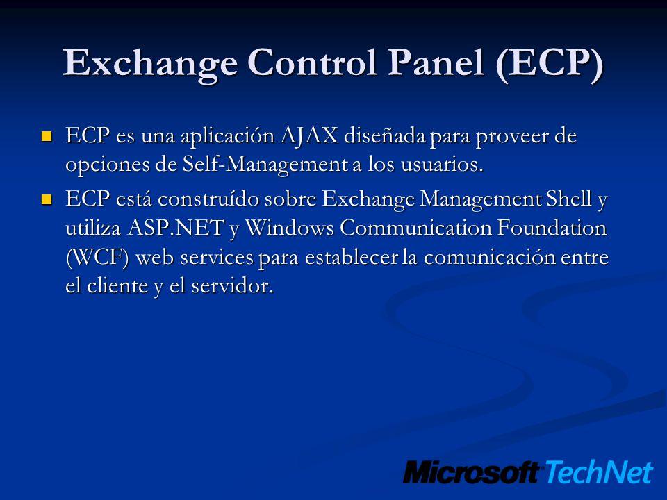 Exchange Control Panel (ECP) ECP es una aplicación AJAX diseñada para proveer de opciones de Self-Management a los usuarios. ECP es una aplicación AJA