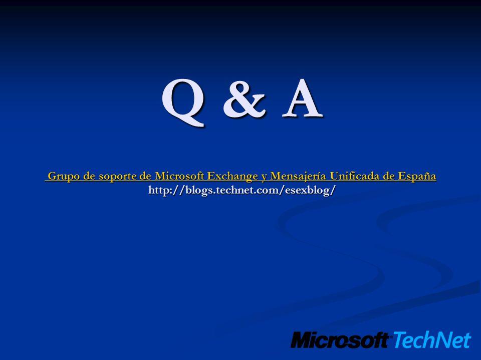 Q & A Grupo de soporte de Microsoft Exchange y Mensajería Unificada de España http://blogs.technet.com/esexblog/ Grupo de soporte de Microsoft Exchang