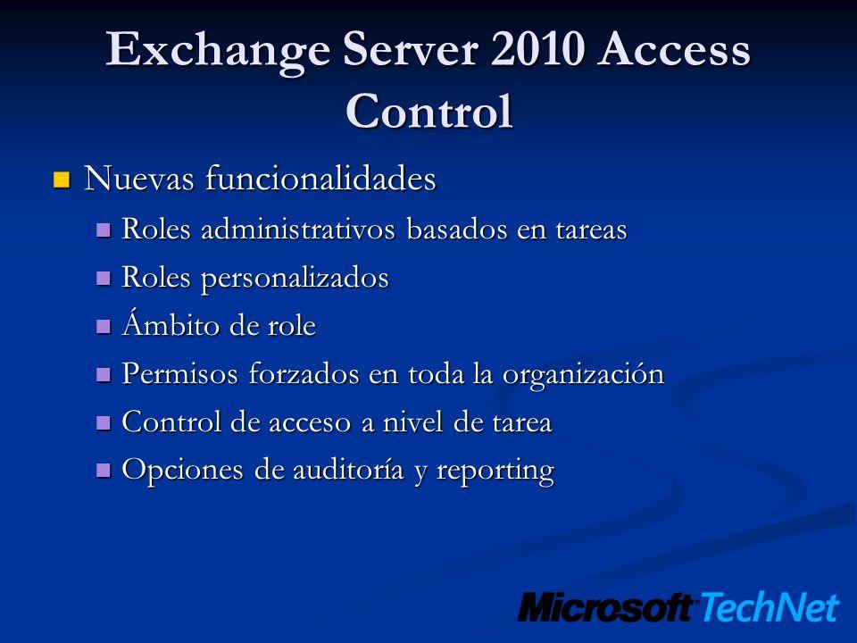 Exchange Server 2010 Access Control Nuevas funcionalidades Nuevas funcionalidades Roles administrativos basados en tareas Roles administrativos basado