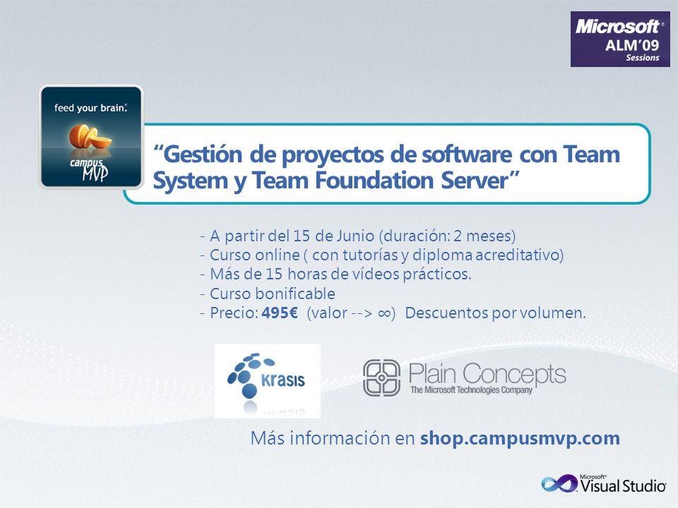 Gestión de proyectos de software con Team System y Team Foundation Server - A partir del 15 de Junio (duración: 2 meses) - Curso online ( con tutorías y diploma acreditativo) - Más de 15 horas de vídeos prácticos.