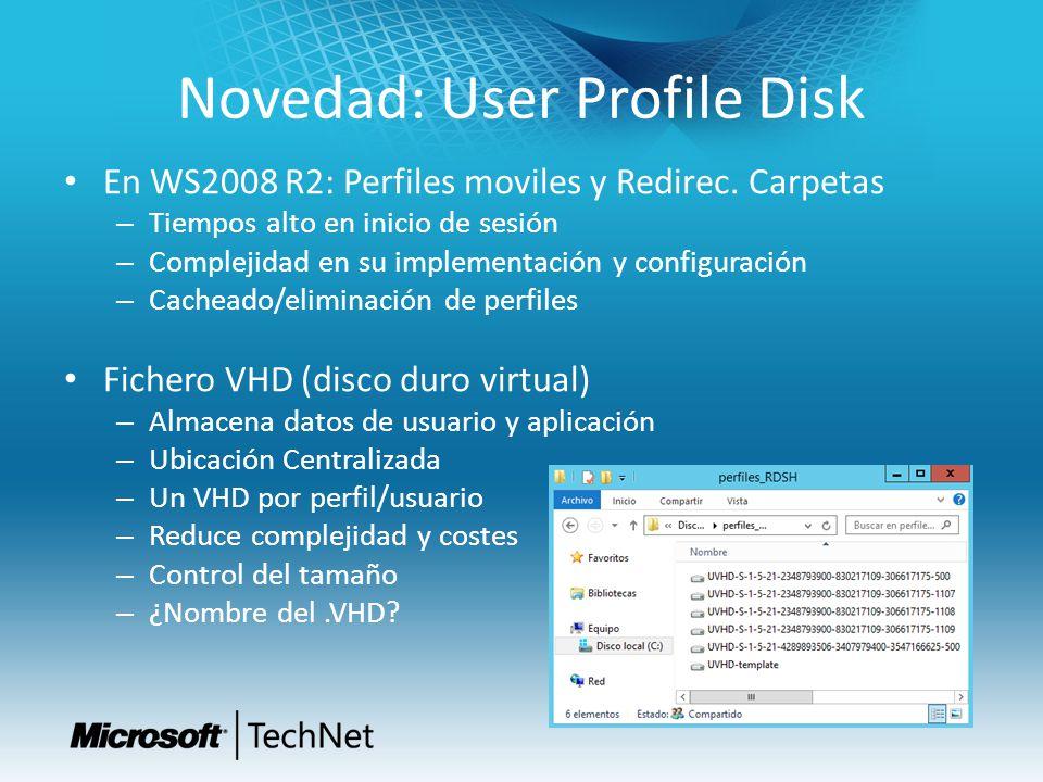 Novedad: User Profile Disk En WS2008 R2: Perfiles moviles y Redirec. Carpetas – Tiempos alto en inicio de sesión – Complejidad en su implementación y