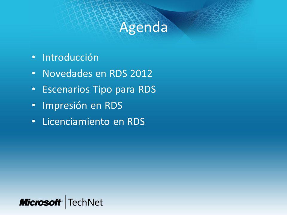 Agenda Introducción Novedades en RDS 2012 Escenarios Tipo para RDS Impresión en RDS Licenciamiento en RDS