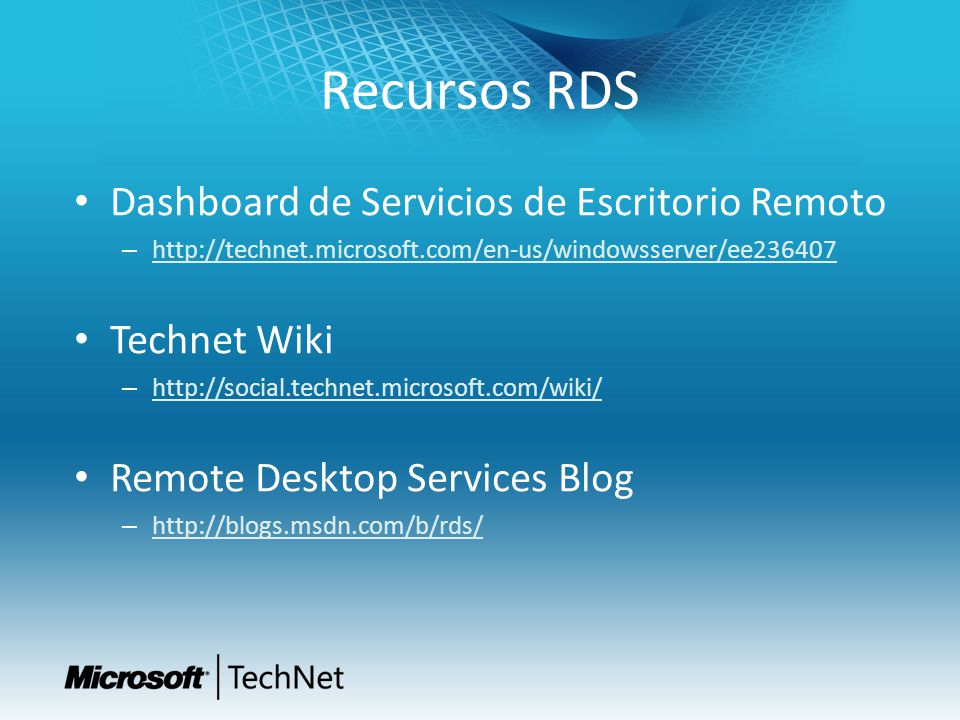 Recursos RDS Dashboard de Servicios de Escritorio Remoto – http://technet.microsoft.com/en-us/windowsserver/ee236407 http://technet.microsoft.com/en-u