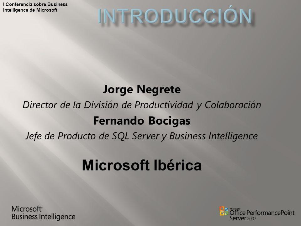I Conferencia sobre Business Intelligence de Microsoft Jorge Negrete Director de la División de Productividad y Colaboración Fernando Bocigas Jefe de