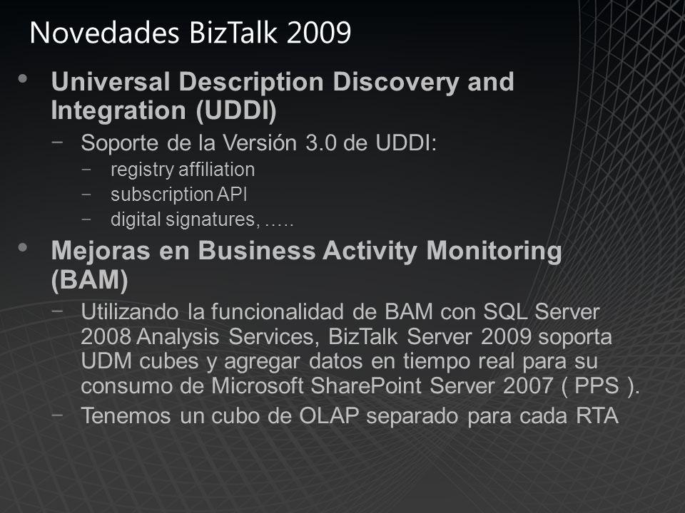 Novedades BizTalk 2009 Universal Description Discovery and Integration (UDDI) Soporte de la Versión 3.0 de UDDI: registry affiliation subscription API digital signatures, …..