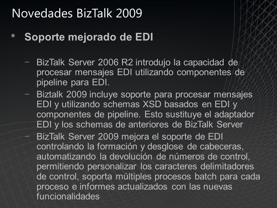 Novedades BizTalk 2009 Soporte mejorado de EDI BizTalk Server 2006 R2 introdujo la capacidad de procesar mensajes EDI utilizando componentes de pipeline para EDI.