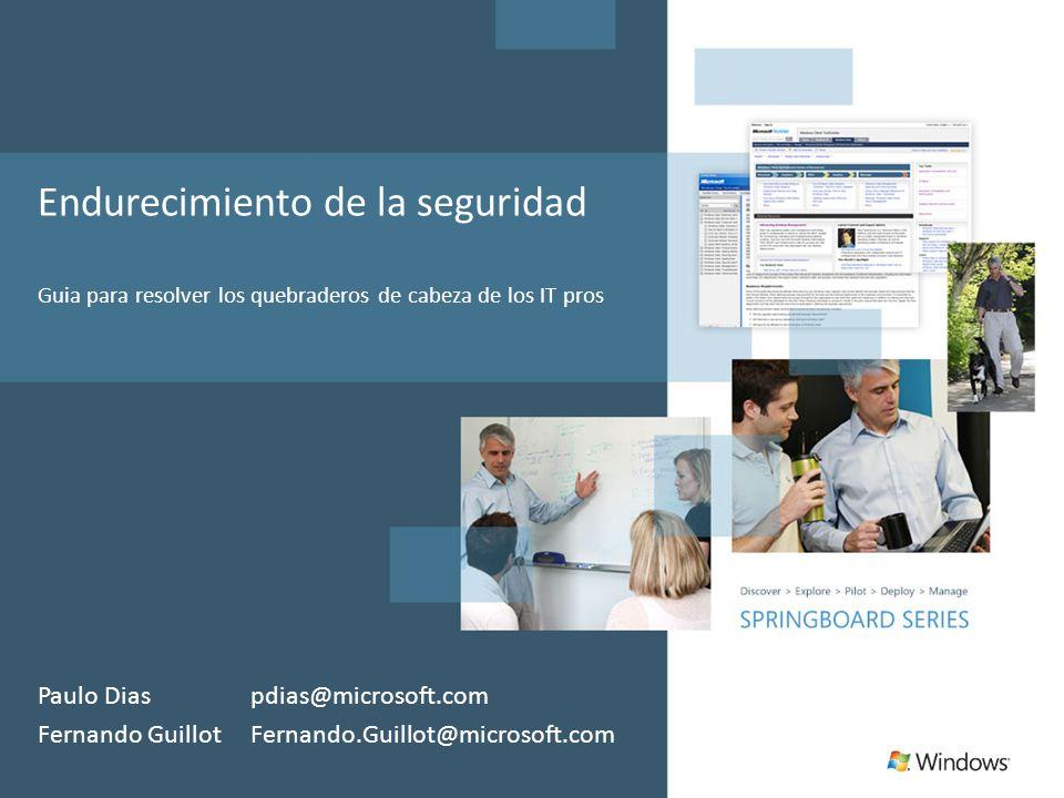 Endurecimiento de la seguridad Guia para resolver los quebraderos de cabeza de los IT pros Paulo Dias pdias@microsoft.com Fernando GuillotFernando.Guillot@microsoft.com