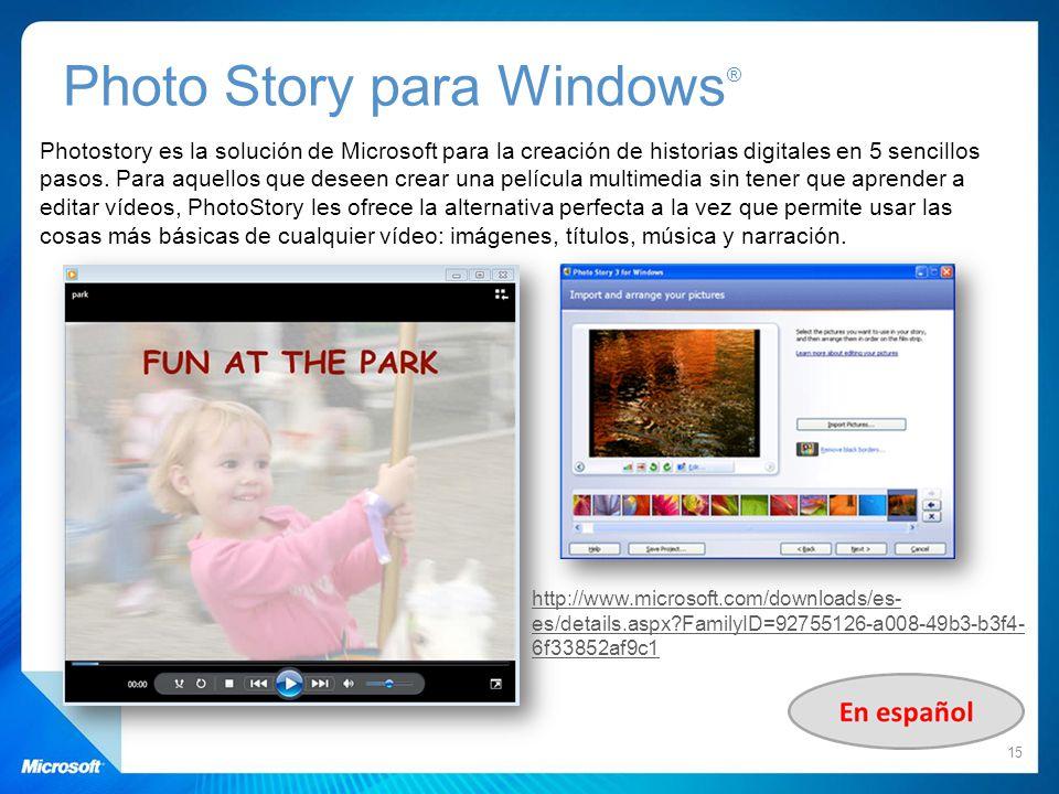 Photo Story para Windows ® 15 Photostory es la solución de Microsoft para la creación de historias digitales en 5 sencillos pasos. Para aquellos que d