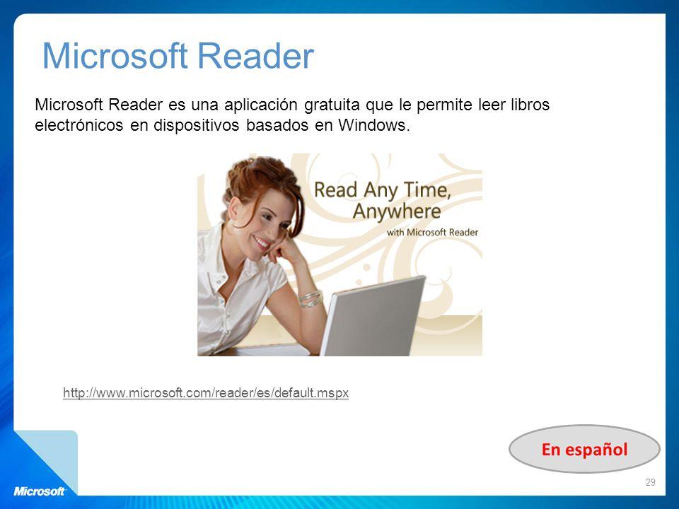 Microsoft Reader es una aplicación gratuita que le permite leer libros electrónicos en dispositivos basados en Windows. 29 http://www.microsoft.com/re