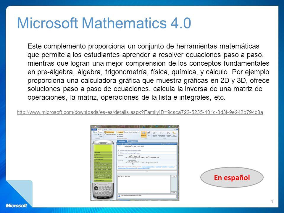 Microsoft Mathematics 4.0 Este complemento proporciona un conjunto de herramientas matemáticas que permite a los estudiantes aprender a resolver ecuac
