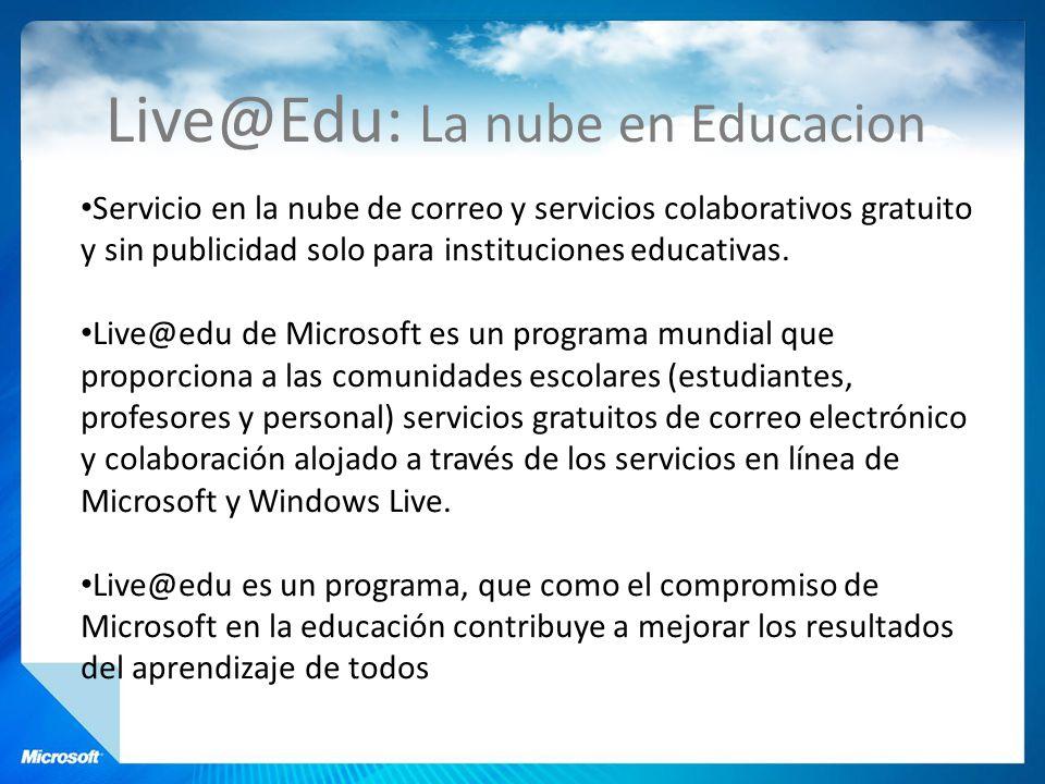 Live@Edu: La nube en Educacion Servicio en la nube de correo y servicios colaborativos gratuito y sin publicidad solo para instituciones educativas. L