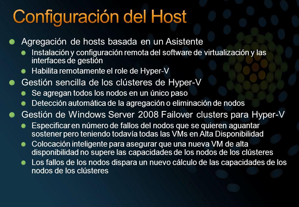 Agregación de hosts basada en un Asistente Instalación y configuración remota del software de virtualización y las interfaces de gestión Habilita remotamente el role de Hyper-V Gestión sencilla de los clústeres de Hyper-V Se agregan todos los nodos en un único paso Detección automática de la agregación o eliminación de nodos Gestión de Windows Server 2008 Failover clusters para Hyper-V Especificar en número de fallos del nodos que se quieren aguantar sostener pero teniendo todavía todas las VMs en Alta Disponibilidad Colocación inteligente para asegurar que una nueva VM de alta disponibilidad no supere las capacidades de los nodos de los clústeres Los fallos de los nodos dispara un nuevo cálculo de las capacidades de los nodos de los clústeres