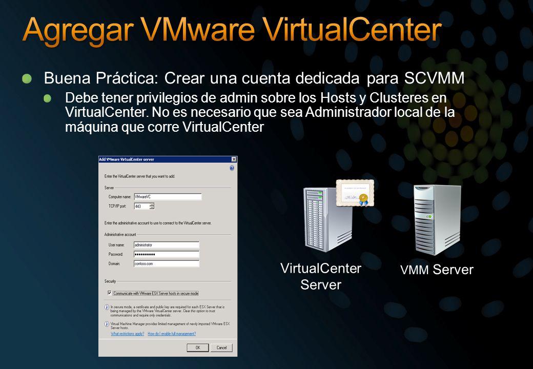 Buena Práctica: Crear una cuenta dedicada para SCVMM Debe tener privilegios de admin sobre los Hosts y Clusteres en VirtualCenter.