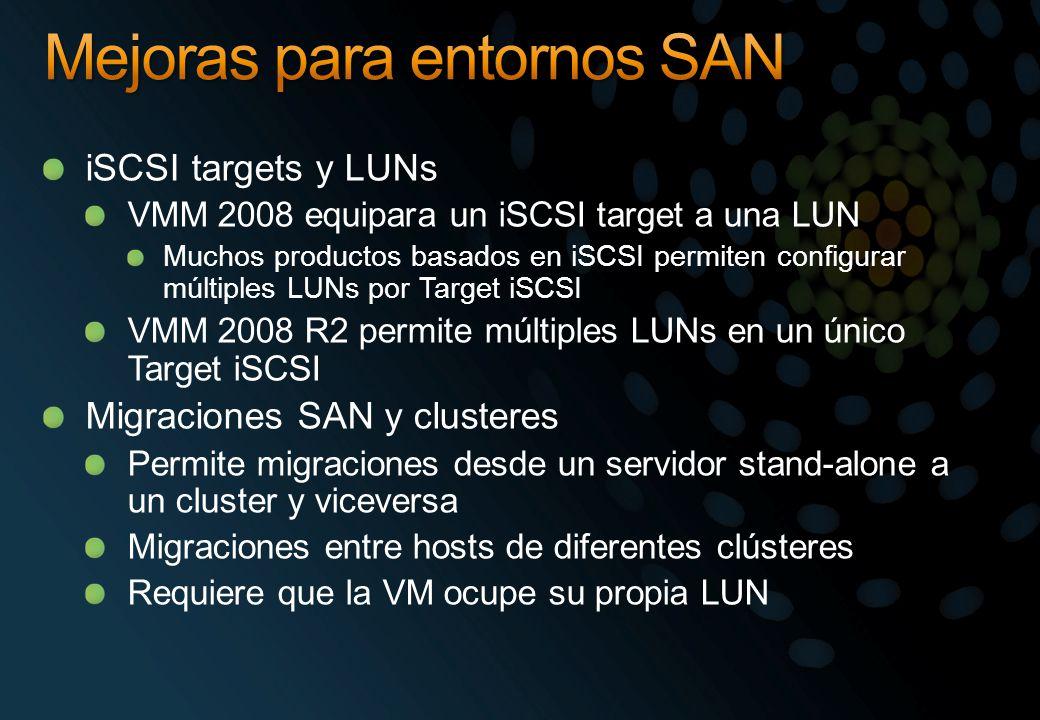 iSCSI targets y LUNs VMM 2008 equipara un iSCSI target a una LUN Muchos productos basados en iSCSI permiten configurar múltiples LUNs por Target iSCSI VMM 2008 R2 permite múltiples LUNs en un único Target iSCSI Migraciones SAN y clusteres Permite migraciones desde un servidor stand-alone a un cluster y viceversa Migraciones entre hosts de diferentes clústeres Requiere que la VM ocupe su propia LUN