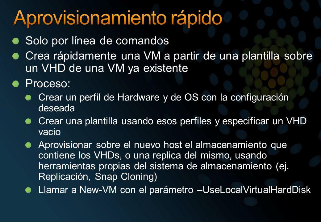 Solo por línea de comandos Crea rápidamente una VM a partir de una plantilla sobre un VHD de una VM ya existente Proceso: Crear un perfil de Hardware y de OS con la configuración deseada Crear una plantilla usando esos perfiles y especificar un VHD vacio Aprovisionar sobre el nuevo host el almacenamiento que contiene los VHDs, o una replica del mismo, usando herramientas propias del sistema de almacenamiento (ej.