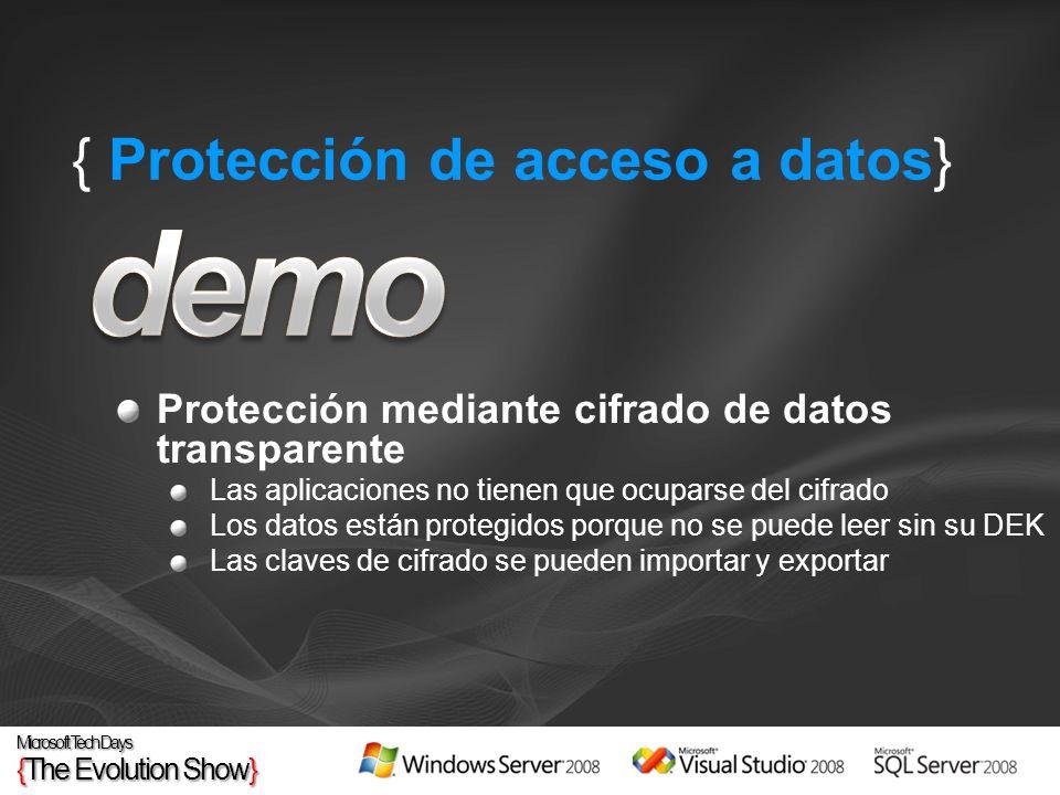 Protección mediante cifrado de datos transparente Las aplicaciones no tienen que ocuparse del cifrado Los datos están protegidos porque no se puede leer sin su DEK Las claves de cifrado se pueden importar y exportar { Protección de acceso a datos}