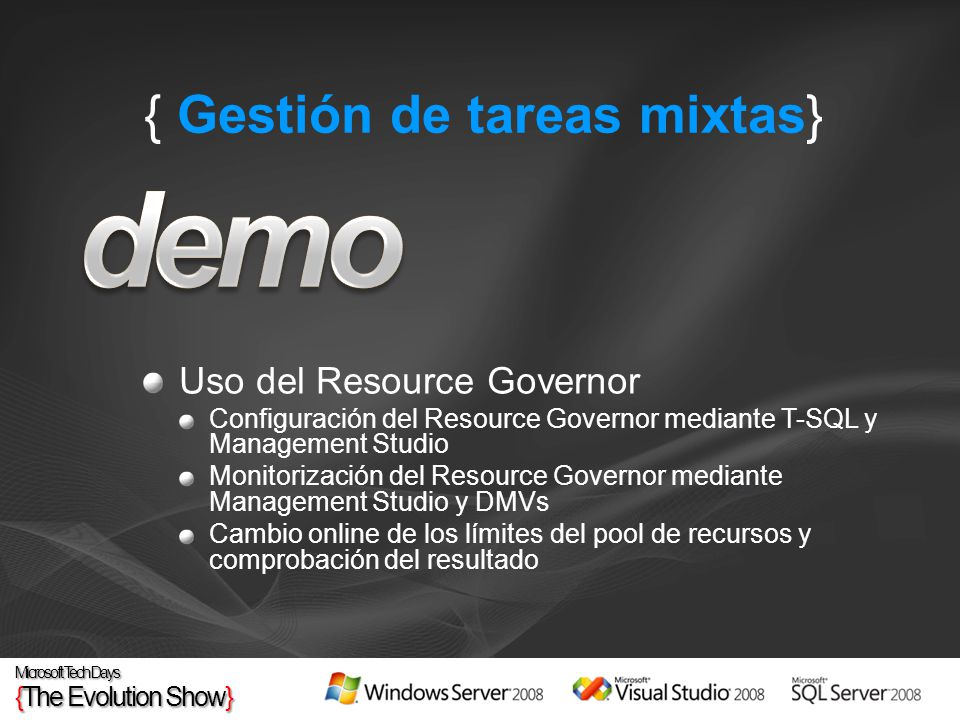 { Gestión de tareas mixtas} Uso del Resource Governor Configuración del Resource Governor mediante T-SQL y Management Studio Monitorización del Resource Governor mediante Management Studio y DMVs Cambio online de los límites del pool de recursos y comprobación del resultado