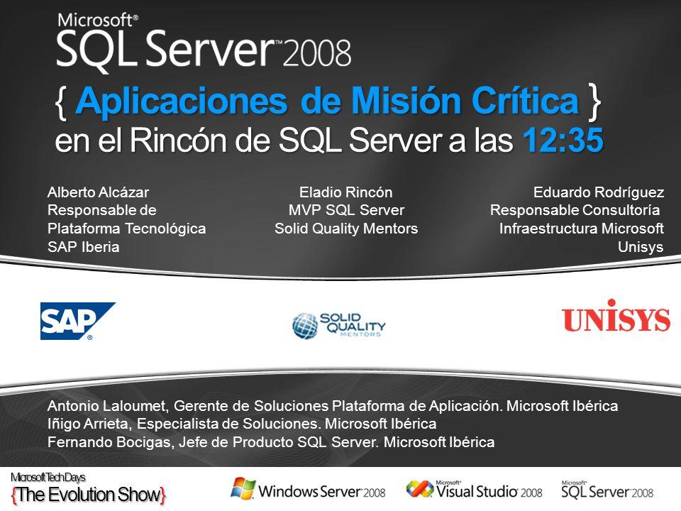 { Aplicaciones de Misión Crítica } en el Rincón de SQL Server a las 12:35 Eladio Rincón MVP SQL Server Solid Quality Mentors Eduardo Rodríguez Respons